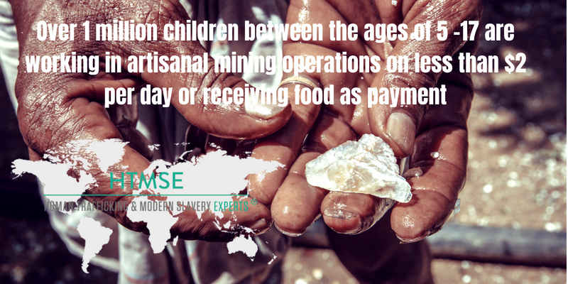 Over 1 million children between the ages of 5 -17 are working in artisanal mining operations on less than $2 per day or receiving food as payment